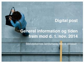 Digital post  Generel information og tiden frem mod d. 1. nov. 2014