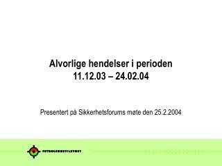 Alvorlige hendelser i perioden  11.12.03 � 24.02.04
