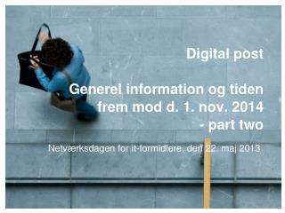 Digital post  Generel information og tiden frem mod d. 1. nov. 2014 - part two