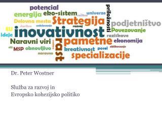 Dr. Peter Wostner Služba za razvoj in Evropsko kohezijsko politiko
