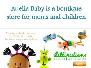 Attelia Baby is a boutique store for moms and children