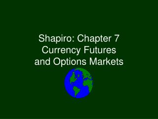 Shapiro: Chapter 7 Currency Futures  and Options Markets