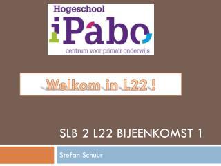 SLB 2 L22 Bijeenkomst 1