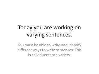 Today you are working on varying sentences.