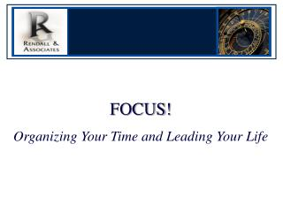 FOCUS Organizing Your Time and Leading Your Life