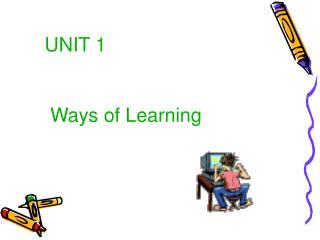UNIT 1   Ways of Learning