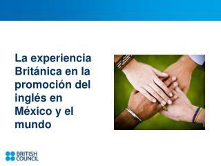 La experiencia Británica en la promoción del inglés en México y el mundo