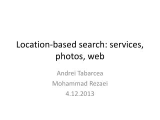 Location-based search: services, photos, web
