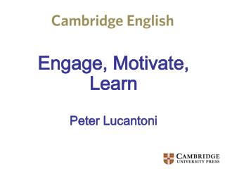 Engage, Motivate, Learn Peter Lucantoni