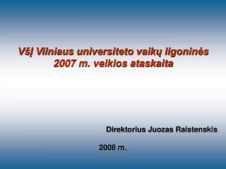 VšĮ Vilniaus universiteto vaikų ligoninės  2007 m. veiklos ataskaita