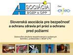 Slovensk  asoci cia pre bezpecnost  a ochranu zdravia pri pr ci a ochranu pred po iarmi