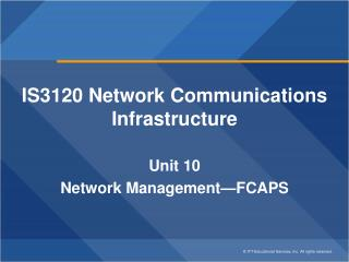 IS3120 Network Communications Infrastructure Unit 10 Network Management�FCAPS