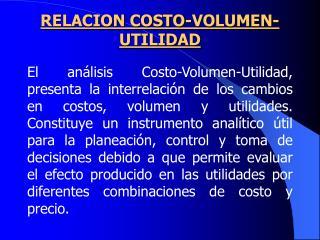 RELACION COSTO-VOLUMEN-UTILIDAD