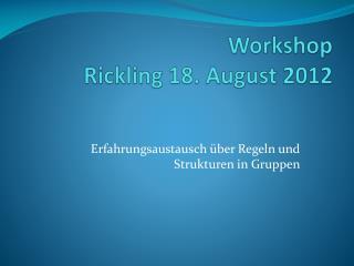 Workshop Rickling  18. August 2012