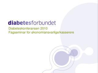 Diabeteskonferansen 2010 Fagseminar for økonomiansvarlige/kasserere