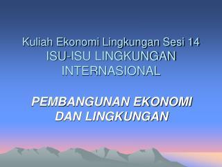 Kuliah Ekonomi Lingkungan Sesi 14 ISU-ISU LINGKUNGAN INTERNASIONAL