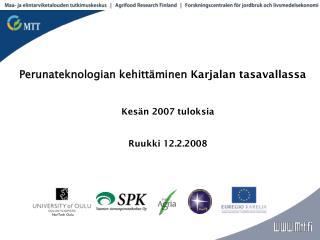 Perunateknologian kehittäminen  Karjalan tasavallassa Kesän 2007 tuloksia Ruukki 12.2.2008