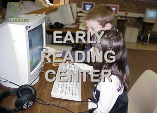 EARLY READING CENTER