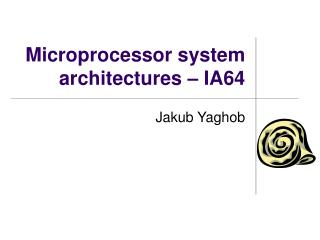Microprocessor system architectures  � IA 64