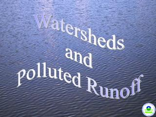 Watersheds and Polluted Runoff