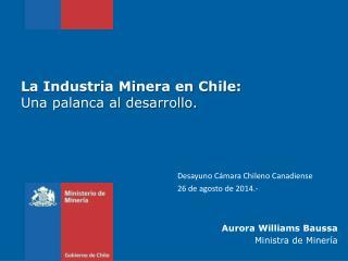 La Industria Minera en Chile:              Una palanca al desarrollo.