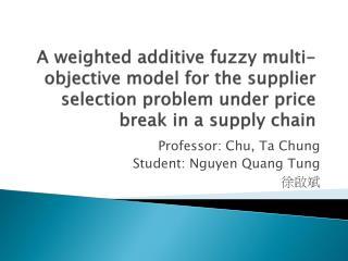 Professor: Chu, Ta Chung  Student: Nguyen Quang Tung 徐啟斌