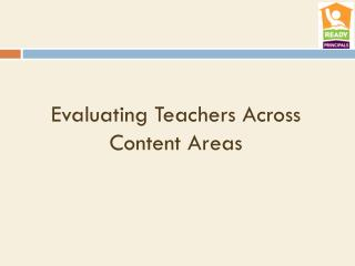 Evaluating Teachers Across Content Areas