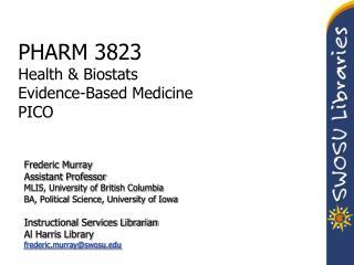 PHARM 3823 Health & Biostats Evidence-Based Medicine PICO