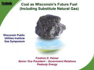 Fredrick D. Palmer Senior Vice President � Government Relations Peabody Energy