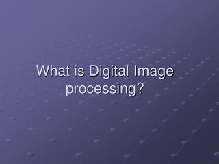 What is Digital Image processing?