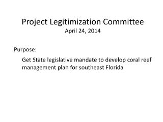 Purpose: Get State legislative mandate to develop coral reef management plan for southeast Florida
