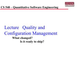 Lecture   Quality and Configuration Management 	What changed? 		Is it ready to ship?