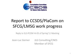 Report to CCSDS/ PlaCom  on SFCG/LMSG work progress