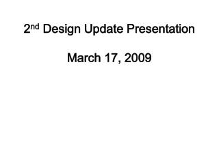 2 nd  Design Update Presentation March 17, 2009
