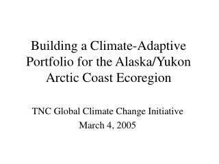 Building a Climate-Adaptive Portfolio for the Alaska/Yukon Arctic Coast Ecoregion