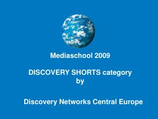Mediaschool  2009 DISCOVERY SHORTS category by