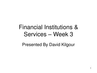 Financial Institutions & Services – Week 3
