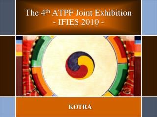 The 4 th  ATPF Joint Exhibition - IFIES 2010 -