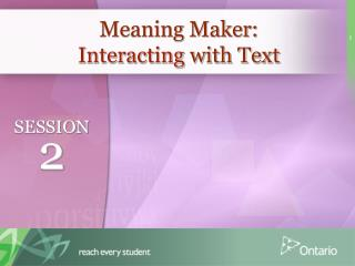 Meaning Maker:  Interacting  with Text