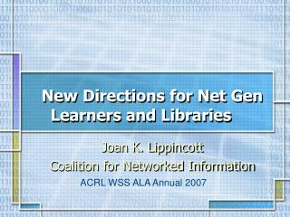 New Directions for Net Gen Learners and Libraries