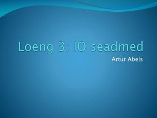 Loeng  3: IO  seadmed