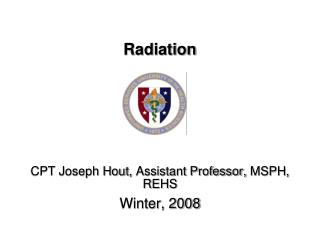 CPT Joseph Hout,  Assistant Professor, MSPH, REHS         Winter, 2008