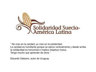 """"""" No creo en la caridad; yo creo en la solidaridad."""
