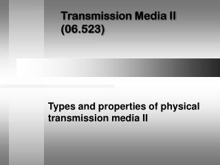 Transmission Media II (06.523)