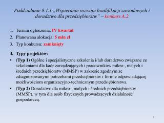 Termin ogłoszenia:  IV kwartał Planowana alokacja:  5 mln zł Typ konkursu:  zamknięty