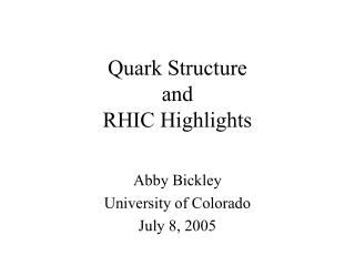 Quark Structure  and RHIC Highlights