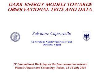 DARK ENERGY MODELS TOWARDS OBSERVATIONAL TESTS AND DATA