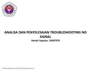 ANALISA DAN PENYELESAIAN TROUBLESHOOTING NO SIGNAL Hendri Saputra. 10407976
