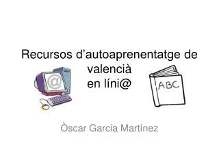 Recursos  d'autoaprenentatge  de  valencià en  líni@