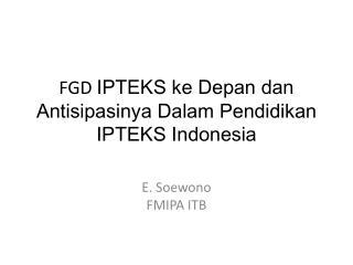 FGD  IPTEKS  ke Depan dan Antisipasinya Dalam Pendidikan  IPTEKS Indonesia